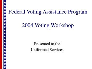 Voting Assistance Power Point Slides