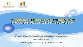 11° CONCURSO DE INICIATIVAS ESTUDIANTILES FONDOS CONCURSABLES DE LA RED DE EX ALUMNOS USM