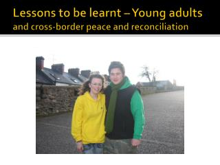Lessons to be learnt   Young adults and cross-border peace and reconciliation