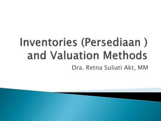 Inventories ( Persediaan  ) and Valuation Methods