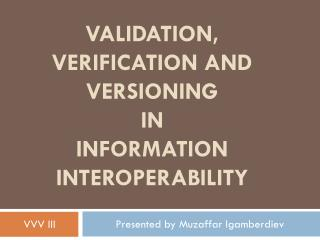 Validation, verification and versioning  IN  information interoperability