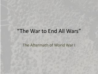 �The War to End All Wars�