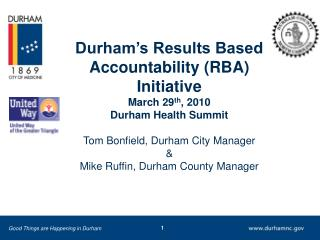 Durham s Results Based Accountability RBA  Initiative March 29th, 2010 Durham Health Summit   Tom Bonfield, Durham City