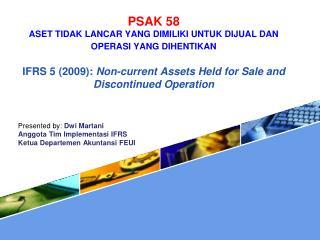 Presented by:  Dwi Martani Anggota Tim Implement a si IFRS Ketua Departemen Akuntansi  FEUI