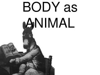 BODY as ANIMAL