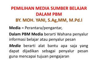 PEMILIHAN MEDIA SUMBER BELAJAR DALAM PBM BY. MOH. YANI, S.Ag,MM, M.Pd.I