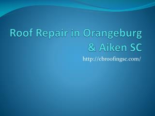 Roof Repair in Orangeburg & Aiken SC