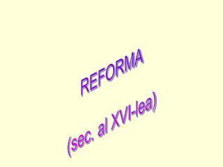 REFORMA (sec. al XVI-lea)