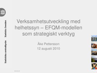 Verksamhetsutveckling med helhetssyn –  EFQM-modellen  som strategiskt verktyg