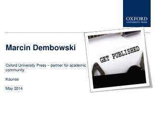 Marcin Dembowski Oxford University Press  –  partner for academic  communit y Kaunas May  2014