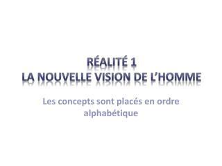 Réalité  1 la nouvelle vision de  l'homme
