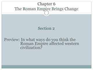 Chapter 6   The Roman Empire Brings Change