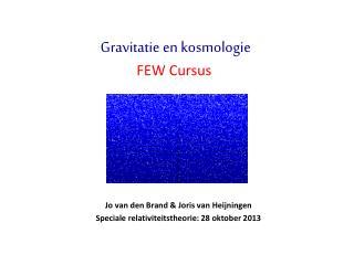 Jo van den Brand &  Joris  van  Heijningen Speciale relativiteitstheorie : 28 oktober  2013