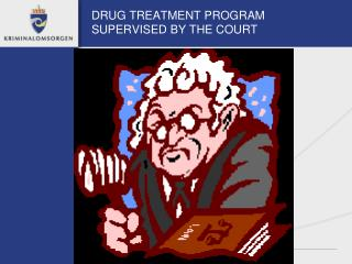 DRUG TREATMENT PROGRAM SUPERVISED BY THE COURT
