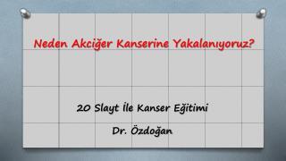 20 Slayt İle  Kanser Eğitimi Dr. Özdoğan