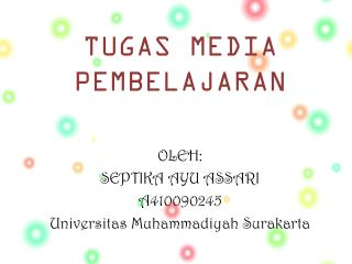 TUGAS MEDIA PEMBELAJARAN OLEH: SEPTIKA AYU ASSARI A410090245 Universitas Muhammadiyah Surakarta