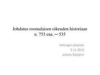 Johdatus roomalaisen oikeuden historiaan n. 753 eaa. ─ 535