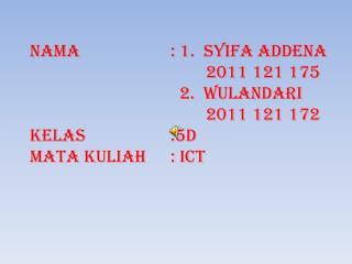 Nama  : 1.  SYIFA ADDENA        2011 121 175     2.  WULANDARI       2011 121 172