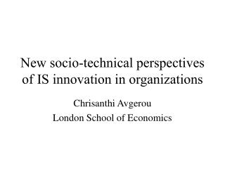 New socio-technical perspectives of IS innovation in organizations