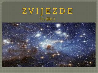 Z V I J E Z D E  (1 . dio  )