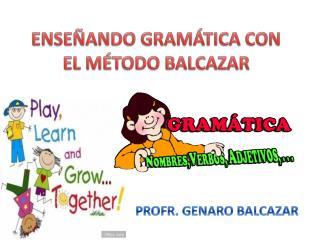 ENSEÑANDO GRAMÁTICA CON EL MÉTODO BALCAZAR