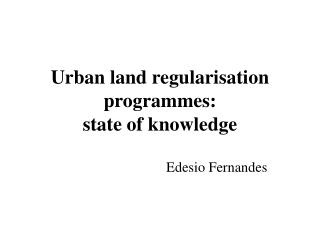 Urban land regularisation programmes:  state of knowledge