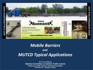 Mobile Barriers and  MUTCD Typical Applications   2010 Annual Meeting National Committee on Uniform Traffic Control Temp