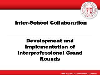 Inter-School Collaboration  Development and Implementation of  Interprofessional  Grand Rounds