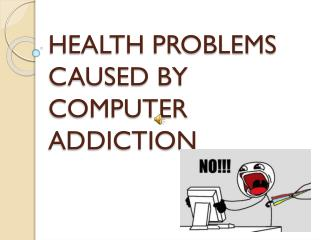 HEALTH PROBLEMS CAUSED BY COMPUTER ADDICTION