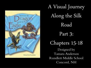 A Visual Journey Along the Silk Road Part 3: Chapters 15-18 Designed by Tamara Anderson