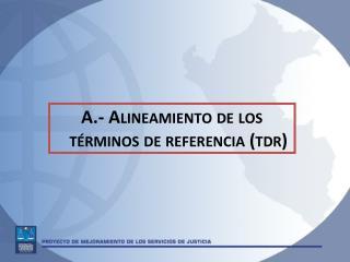 A.- Alineamiento de los t�rminos de referencia ( tdr )