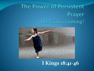 The Power of Persistent Prayer The rain is coming!