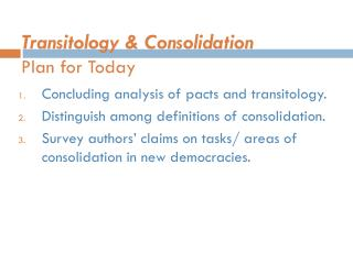 Transitology &  Consolidation  Plan for Today