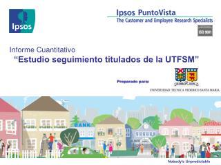 """Informe Cuantitativo """"Estudio seguimiento titulados de la UTFSM"""""""