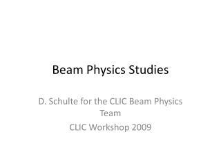 Beam Physics Studies