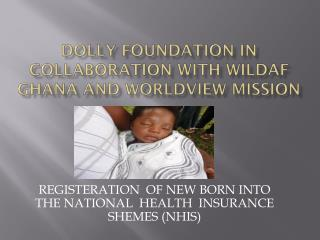 DOLLY FOUNDATION IN Collaboration WITH Wildaf Ghana  and worldview  m ission
