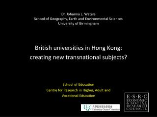 British universities in Hong Kong:  creating new transnational subjects?  School of Education