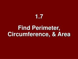 1.7  Find Perimeter, Circumference, & Area