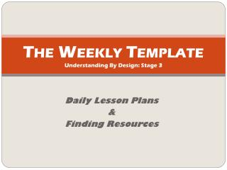 The Weekly Template Understanding By Design: Stage 3