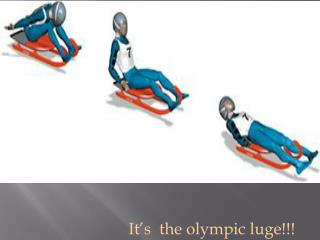 It's   the  olympic  luge!!!