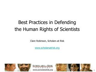 Best Practices in Defending  the Human Rights of Scientists Clare Robinson, Scholars at Risk