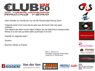 Hallo vrienden en vriendinnen van het Mc  Heerjansdam Racing  Team,