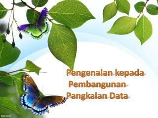 Pengenalan kepada Pembangunan  Pangkalan  Data