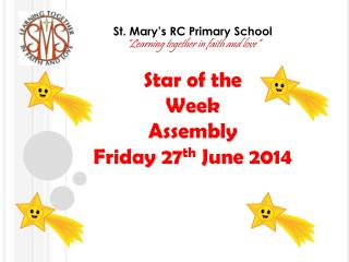"St. Mary's RC Primary School ""Learning together in faith and love"" Star of the  Week  Assembly"