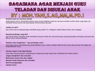 Bagaimana agar menjadi guru teladan dan disukai anak by : MOH.YANI,S.Ag,MM,M.Pd.I