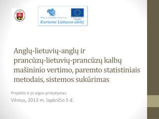 Projekto ir jo eigos pristatymas Vilnius, 2013 m. lapkri?io 5 d.
