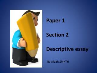 Paper 1  Section 2 Descriptive essay -By  Aidah  SMKTH