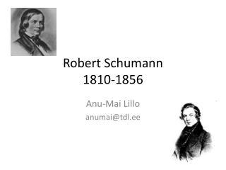 Robert Schumann 1810-1856