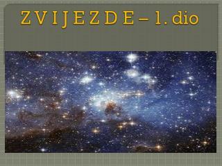 Z V I J E Z D E – 1. dio