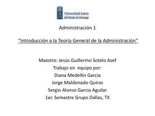 """Administración 1 """"Introducción a la  Teoría  General  de la Administración"""""""